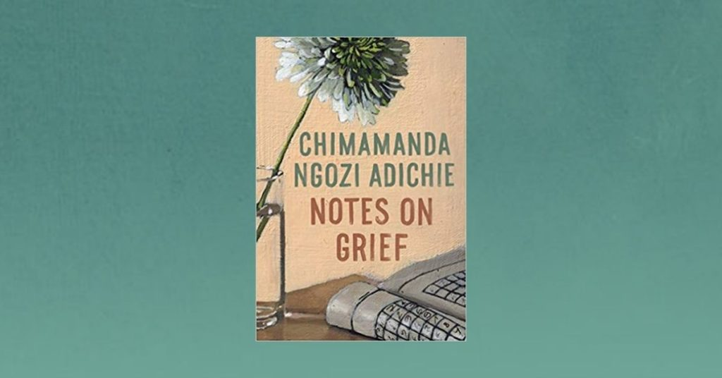 Chimamanda Ngozi Adichie's Notes on Grief - Review, Enid Sanders